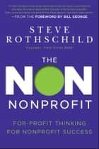 The Non Nonprofit - For-Profit Thinking for Nonprofit Success ebook by Steve Rothschild, Bill George