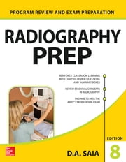 Radiography PREP (Program Review and Exam Preparation), 8th Edition ebook by D. A. Saia