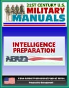 21st Century U.S. Military Manuals: Intelligence Preparation of the Battlefield (IPB) Field Manual - FM 34-130 (Value-Added Professional Format Series) ebook by Progressive Management