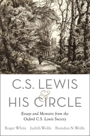 C. S. Lewis and His Circle - Essays and Memoirs from the Oxford C.S. Lewis Society ebook by Roger White,Judith Wolfe,Brendan Wolfe