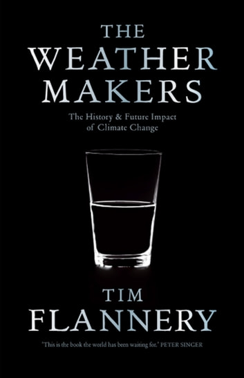 The Weather Makers - The History & Future Impact of Climate Change ebook by Tim Flannery