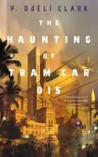 The Haunting of Tram Car 015 ebook by P. Djèlí Clark