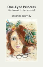 One-Eyed Princess: Gaining Depth in Sight and Mind ebook by Susanna Zaraysky