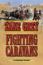 Fighting Caravans ebook by Zane Grey