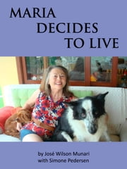 Maria Decides To Live ebook by JOSE WILSON MUNARI,SIMONE PEDERSEN