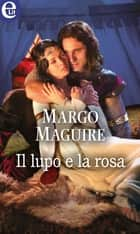 Il lupo e la rosa (eLit) ebook by Margo Maguire