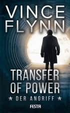 Transfer of Power - Der Angriff ebook by Vince Flynn