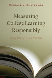 Measuring College Learning Responsibly - Accountability in a New Era ebook by Richard Shavelson