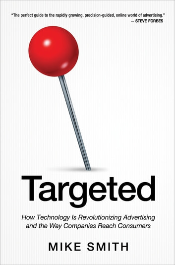 Targeted ebook by mike smith 9780814449011 rakuten kobo targeted how technology is revolutionizing advertising and the way companies reach consumers ebook by mike fandeluxe Gallery