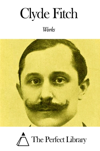 Works of Clyde Fitch ebook by Clyde Fitch
