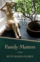 Family Matters - A Novel ebook by Kitty Burns Florey