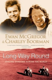 Long Way Round - Chasing Shadows Across the World ebook by Ewan McGregor,Charley Boorman