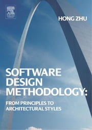 Software Design Methodology: From Principles to Architectural Styles ebook by Zhu, Hong