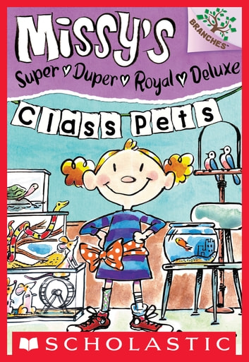 Missy's Super Duper Royal Deluxe #2: Class Pets (A Branches Book) ebook by Susan Nees