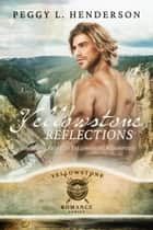 Yellowstone Reflections - Yellowstone Romance Series, #5 ebook by Peggy L Henderson