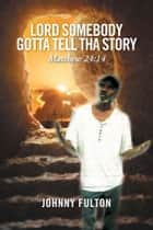Lord Somebody Gotta Tell Tha Story ebook by