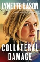 Collateral Damage (Danger Never Sleeps Book #1) ebook by
