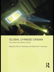 Global Chinese Cinema - The Culture and Politics of 'Hero' ebook by Gary D. Rawnsley,Ming-Yeh T. Rawnsley