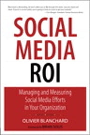 Social Media ROI - Managing and Measuring Social Media Efforts in Your Organization ebook by Olivier Blanchard