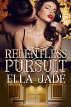 Relentless Pursuit ebook by Ella Jade
