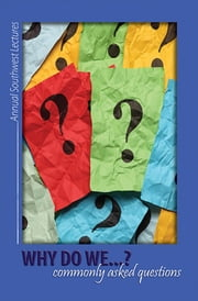 Why Do We...? Commonly Asked Questions - the 32nd Annual Southwest Bible Lectures ebook by Samuel Willcut
