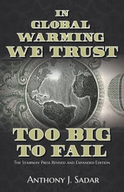In Global Warming We Trust - Too Big to Fail, The Stairway Press Revised and Expanded Edition ebook by Anthony J. Sadar