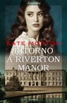 Ritorno a Riverton Manor ebook by Kate Morton, Massimo Ortelio
