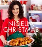 Nigella Christmas - Food, Family, Friends, Festivities ebook by Nigella Lawson, Lis Parsons