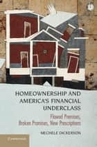Homeownership and America's Financial Underclass ebook by Mechele Dickerson