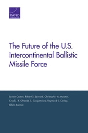 The Future of the U.S. Intercontinental Ballistic Missile Force ebook by Lauren Caston,Robert S. Leonard,Christopher A. Mouton,Chad J. R. Ohlandt,S. Craig Moore,Raymond E. Conley,Glenn Buchan