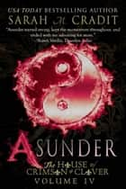 Asunder - The House of Crimson & Clover Volume 4 ebook by Sarah M. Cradit