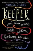 Keeper - A Book about memory, identity, isolation, Wordworth and cake... ebook by Andrea Gillies