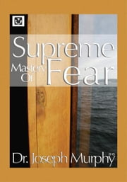Supreme Mastery of Fear ebook by Dr. Joseph Murphy