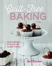 Guilt-Free Baking - Low-Calorie and Low-Fat Sweet Treats ebook by Gee Charman