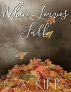 When Leaves Fall: A Different Point of View Story ebook by C. A. King