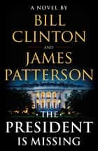 The President Is Missing - A Novel ebook by James Patterson, Bill Clinton