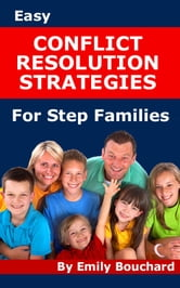 Easy Conflict Resolution Strategies for Step Families ebook by Emily Bouchard