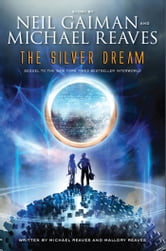 The Silver Dream ebook by Neil Gaiman,Michael Reaves,Mallory Reaves