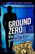 Ground Zero - Number 84 in Series ebook by Richard Sapir, Warren Murphy
