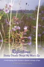 Reflections: Finding Direction Through My Mind's Eye - A death-defying choice becomes a dynamic message of hope ebook by Cathy Read-Wilson