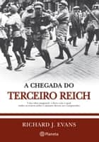 A Chegada do Terceiro Reich ebook by Richard J. Evans