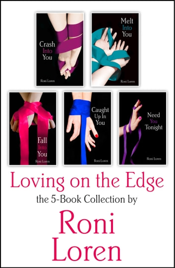 Loving On the Edge 5-Book Collection: Crash Into You, Melt Into You, Fall Into You, Caught Up In You, Need You Tonight ebook by Roni Loren