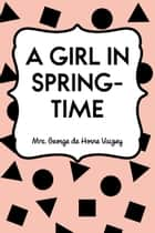 A Girl in Spring-Time ebook by Mrs. George de Horne Vaizey