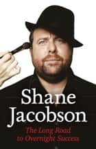 Shane Jacobson - The Long Road to Overnight Success ebook by Shane Jacobson