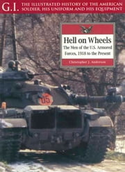 Hell on Wheels - The Men of the U.S. Armored Forces, 1918 to the Present ebook by Christopher J. Anderson