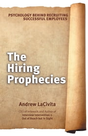 The Hiring Prophecies - Psychology behind Recruiting Successful Employees: A milewalk Business Book ebook by Andrew LaCivita