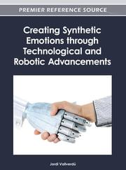 Creating Synthetic Emotions through Technological and Robotic Advancements ebook by Jordi Vallverdú
