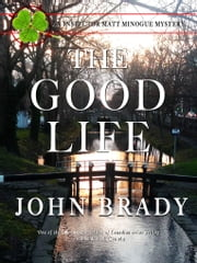 The Good Life - An Inspector Matt Minogue Mystery eBook von John Brady