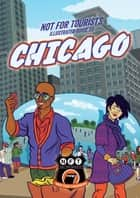 Not For Tourists Illustrated Guide to Chicago ebook by Not For Tourists