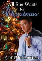 All She Wants for Christmas ebook by